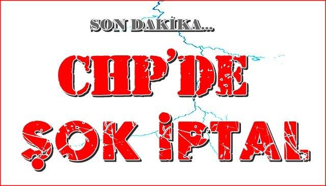 CHP'de şok iptal!