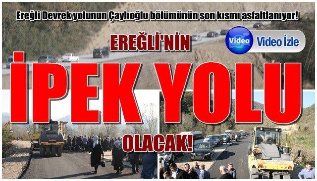 """""""EREĞLİ'NİN İPEK YOLU OLACAK!"""""""