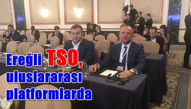 Ereğli TSO, uluslararası platformlarda