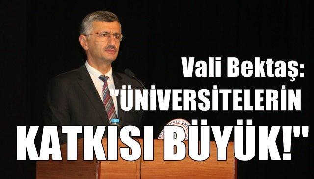 """Vali Bektaş: """"Üniversitelerin katkısı büyük!"""""""