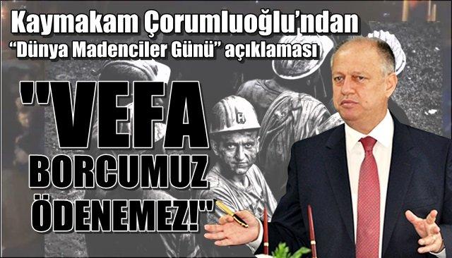"""Kaymakam Çorumluoğlu'ndan  """"Dünya Madenciler Günü"""" açıklaması"""