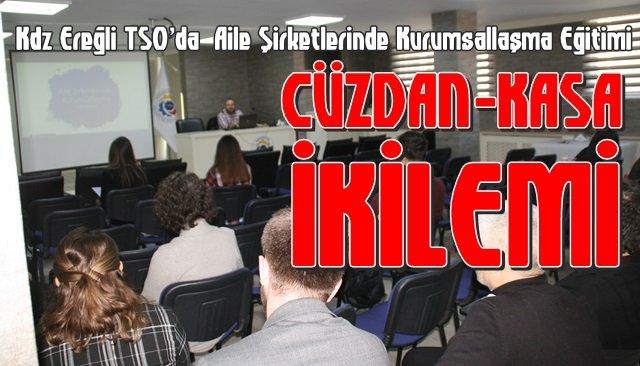 """Kdz Ereğli TSO'da """"Aile Şirketlerinde Kurumsallaşma"""" eğitimi…"""