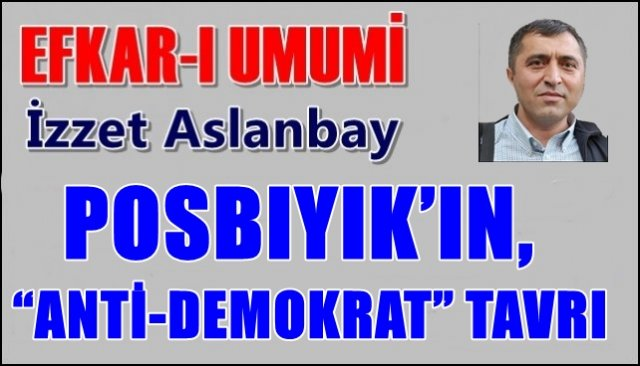 "POSBIYIK'IN, ""ANTİ-DEMOKRAT"" TAVRI"