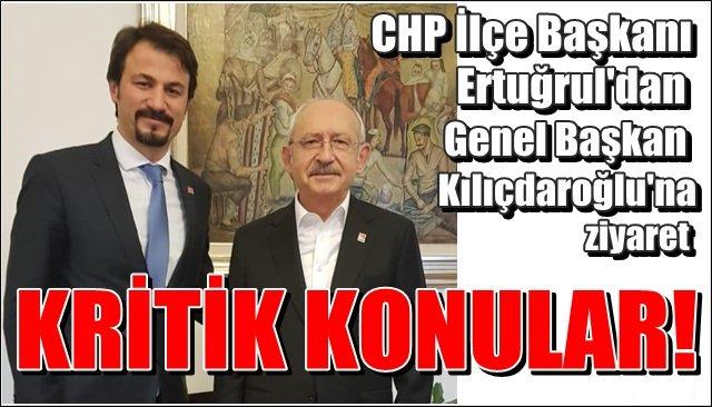 CHP İlçe Başkanı Ertuğrul'dan Genel Başkan Kılıçdaroğlu'na ziyaret