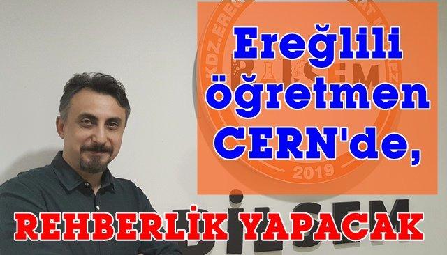 Ereğlili öğretmen, ikinci kez CERN'e davet edildi