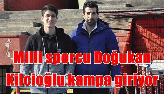 Milli sporcu Doğukan Kilcioğlu kampa giriyor