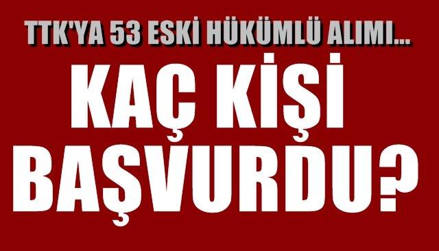 TTK'ya alıncak 53 eski hükümlü için kaç kişi başvurdu?