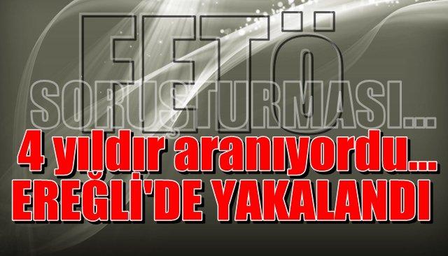 4 yıldır aranıyordu, Ereğli'de yakalandı.
