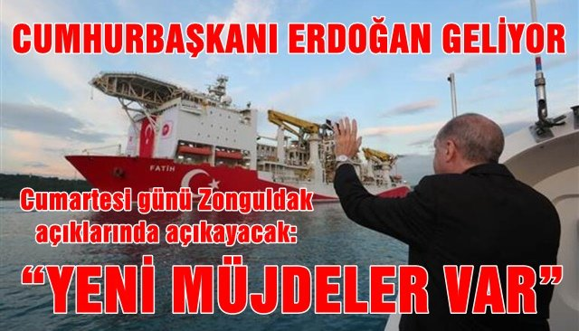 Cumhurbaşkanı Erdoğan, Cumartesi günü Zonguldak açıklarında açıklayacak...