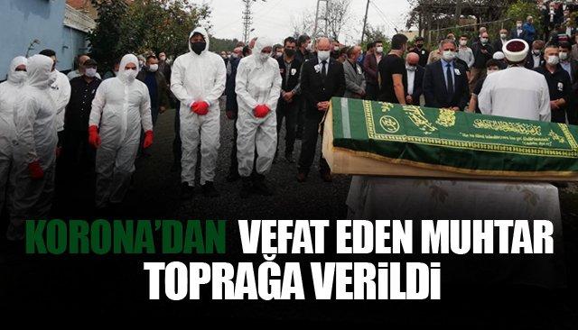 KORONA'DAN VEFAT EDEN MUHTAR TOPRAĞA VERİLDİ