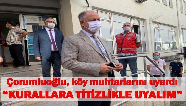 Çorumluoğlu, köy muhtarlarını uyardı