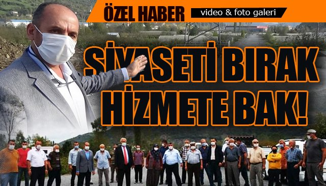 SİYASETİ BIRAK, HİZMETE BAK!
