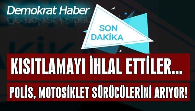 POLİS, MOTOSİKLET SÜRÜCÜLERİNİ ARIYOR