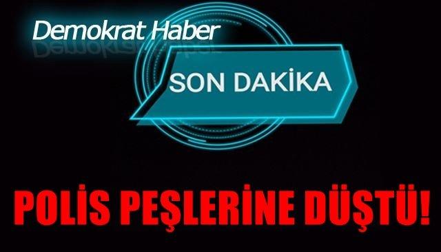 POLİS PEŞLERİNE DÜŞTÜ!