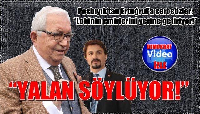 """Posbıyık'tan Ertuğrul'a sert sözler : """"Lobinin emirlerini yerine getiriyor!"""""""