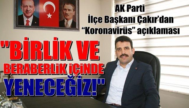 """AK Parti İlçe Başkanı Çakır'dan """"Koronavirüs"""" açıklaması"""