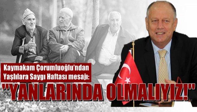Kaymakam Çorumluoğlu'ndan Yaşlılara Saygı Haftası mesajı