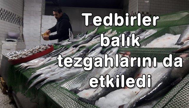 Tedbirler balık tezgahlarını da etkiledi