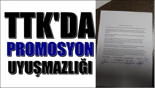 """TTK'da """"Promosyon"""" uyuşmazlığı…"""