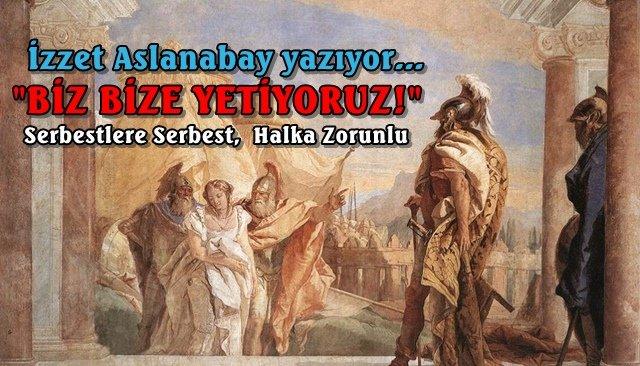BİZ BİZE YETİYORUZ! SERBESTLERE SERBEST, HALKA ZORUNLU