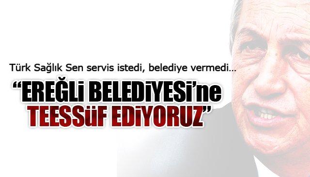"""""""EREĞLİ BELEDİYESİ'NE TEESSÜF EDİYORUZ"""""""