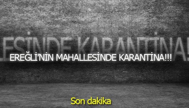 EREĞLİNİN MAHALLESİNDE KARANTİNA!!!