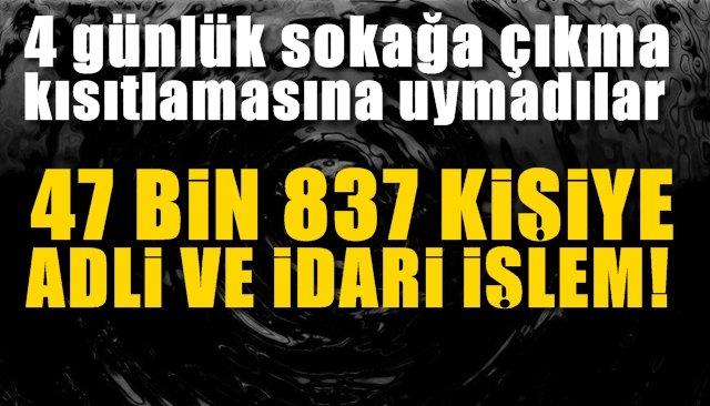 47 bin 831 kişiye işlem yapıldı