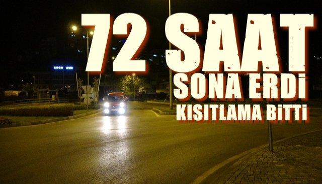 72 SAAT SONA ERDİ... KISITLAMA BİTTİ...