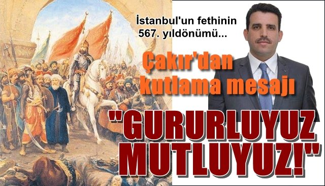 AK Parti İlçe Başkanı Çakır, İstanbul´un Fethinin 567. yıldönümünü kutladı