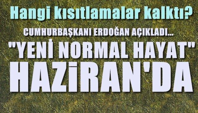 Cumhurbaşkanı Erdoğan´dan açıklamalar... Yeni Normal Hayat... Kısıtlamaların büyük bölümü kalkıyor...