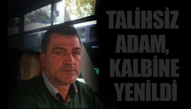 TALİHSİZ ADAM, KALBİNE YENİLDİ