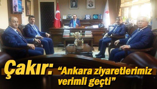 """Çakır: """"Ankara ziyaretlerimiz verimli geçti"""""""