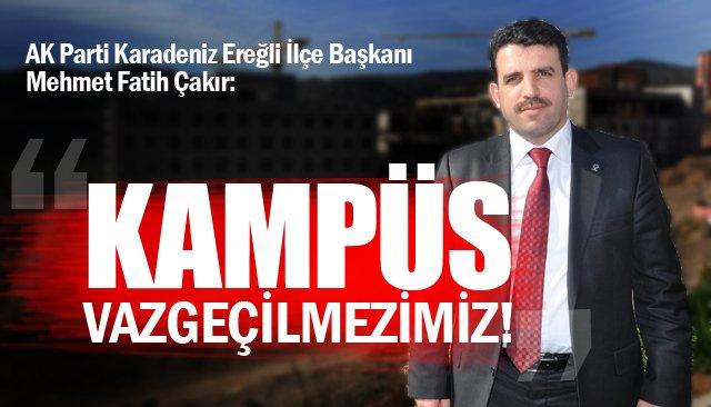 """ÇAKIR: """"KAMPÜS VAZGEÇİLMEZİMİZ!"""""""