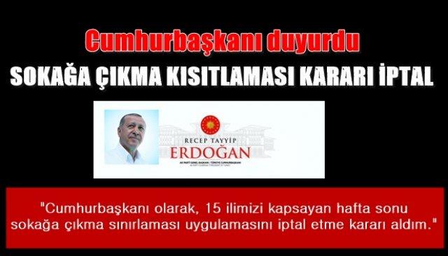 Cumhurbaşkanı Erdoğan sokağa çıkma kısıtlamasını iptal etti...