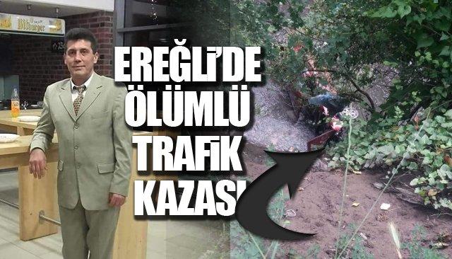 EREĞLİ'DE ÖLÜMLÜ TRAFİK KAZASI