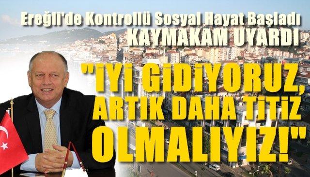 Karadeniz Ereğli Kontrollü Sosyal Hayat'a başladı… Kaymakam Çorumluoğlu uyardı
