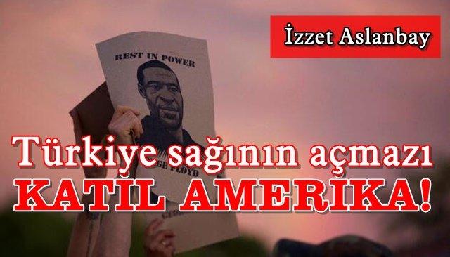 KATİL AMERİKA!/ TÜRKİYE SAĞININ AÇMAZI