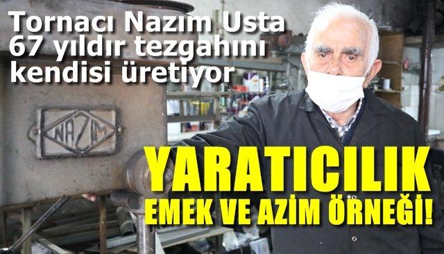 Tornacı Nazım Usta, 67 yıldır kendi tezgahını imal ediyor…