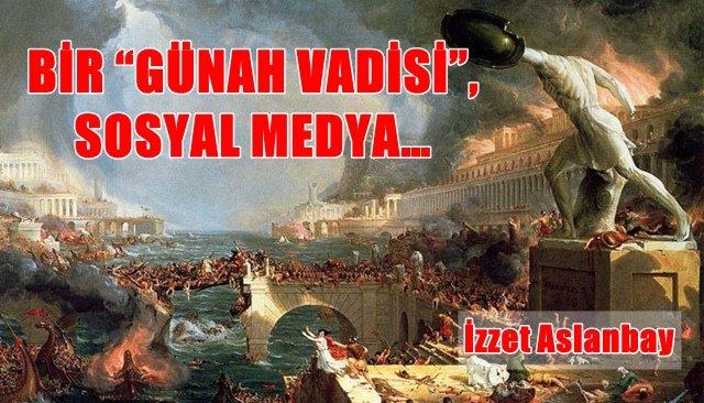 """BİR """"GÜNAH VADİSİ"""", SOSYAL MEDYA…"""