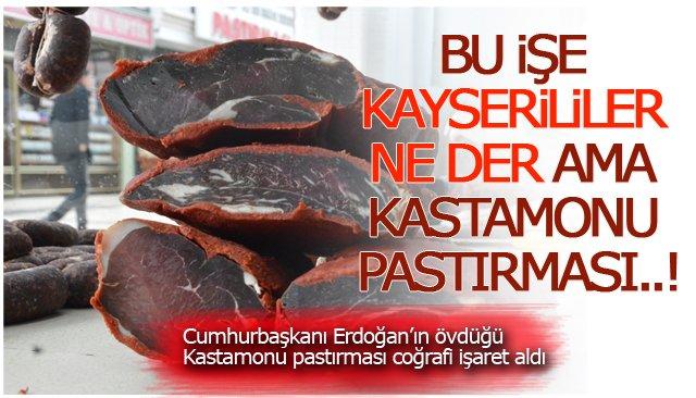 BU İŞE KAYSERİLİLER NE DER AMA KASTAMONU PASTIRMASI..!