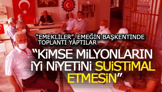 """""""EMEKLİLER"""", TOPLANTI YAPTILAR"""