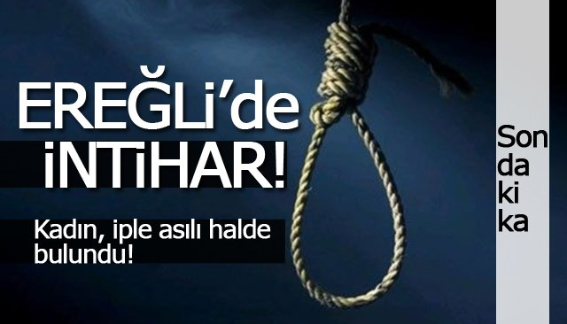 EREĞLİ'DE İNTİHAR!