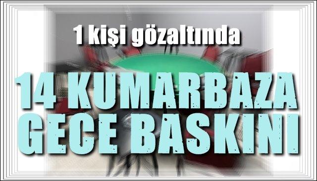 KUMARBAZLARA GECE BASKINI...