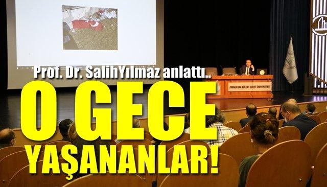 """Prof.Dr. Salih Yılmaz anlattı... """"O GECE YAŞANANLAR!"""""""