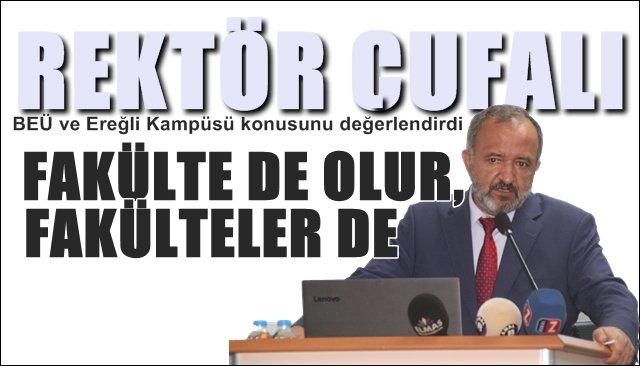 """Rektör Çufalı BEÜ ve Ereğli Kampüsü konusunu değerlendirdi… """"FAKÜLTE DE OLUR, FAKÜLTELER DE!"""""""