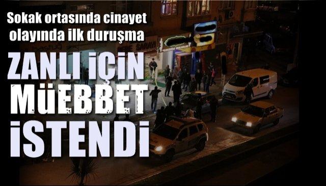 Sokak ortasında cinayet olayının ilk duruşması... ZANLIYA MÜEBBET İSTEMİ!