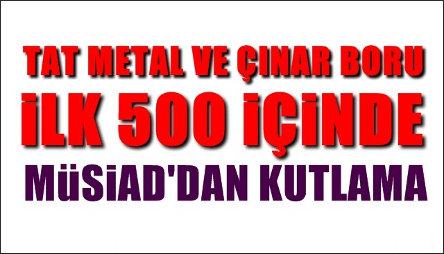 Tat Metal ve Çınar Boru ilk 500'de... MÜSİAD KUTLADI
