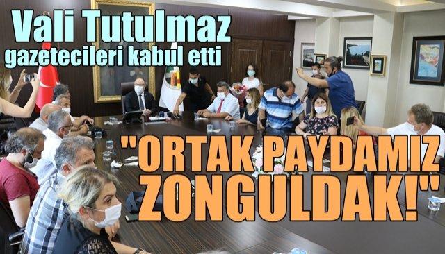 """Vali Tutulmaz; gazetecileri kabul etti: """"ORTAK PAYDAMIZ ZONGULDAK!"""""""