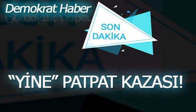 """""""YİNE"""" PATPAT KAZASI!"""