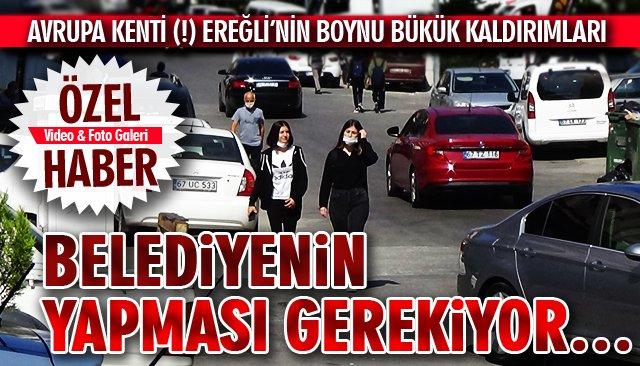 AVRUPA KENTİ (!) EREĞLİ'NİN BOYNU BÜKÜK KALDIRIMLARI